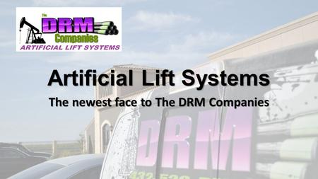 Artificial Lift Systems The newest face to The DRM Companies.