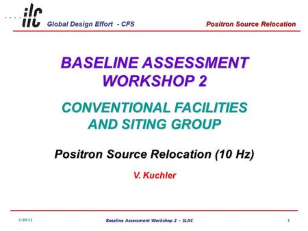 Global Design Effort - CFS 1-20-11 Baseline Assessment Workshop 2 - SLAC Positron Source Relocation 1 BASELINE ASSESSMENT WORKSHOP 2 CONVENTIONAL FACILITIES.