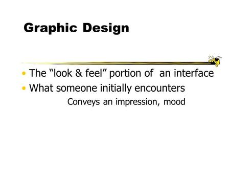 "Graphic Design The ""look & feel"" portion of an interface What someone initially encounters Conveys an impression, mood."