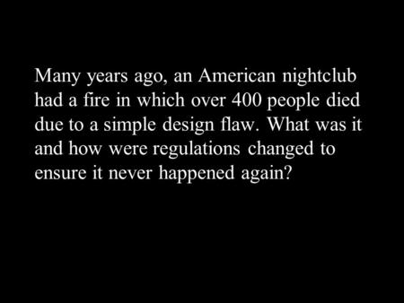 Many years ago, an American nightclub had a fire in which over 400 people died due to a simple design flaw. What was it and how were regulations changed.