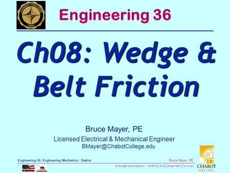 ENGR-36_Lec-22_Wedge-n-Belt_Friction.pptx 1 Bruce Mayer, PE Engineering-36: Engineering Mechanics - Statics Bruce Mayer, PE Licensed.