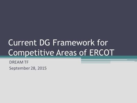 Current DG Framework for Competitive Areas of ERCOT DREAM TF September 28, 2015.