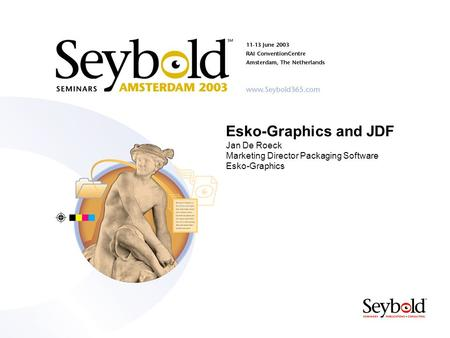 Esko-Graphics and JDF Jan De Roeck Marketing Director Packaging Software Esko-Graphics.