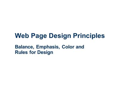 Web Page Design Principles Balance, Emphasis, Color and Rules for Design.