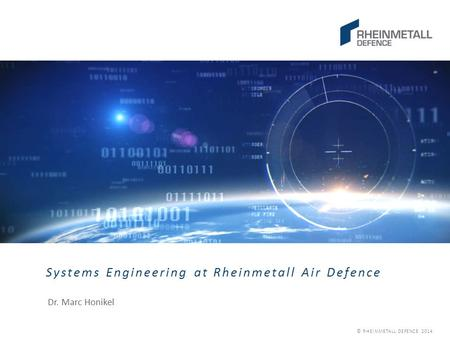 © RHEINMETALL DEFENCE 2014 Systems Engineering at Rheinmetall Air Defence Dr. Marc Honikel.