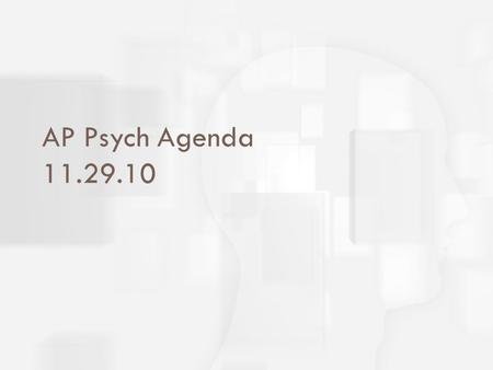 AP Psych Agenda 11.29.10.  Unit Objectives at bpi.edu. Complete #s 1 – 5 for homework tonight.  What is your first memory? Why do you think you remember.