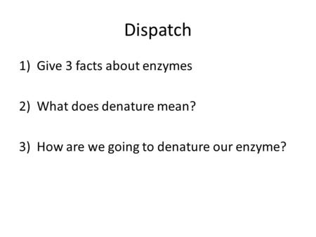 Dispatch Give 3 facts about enzymes What does denature mean?
