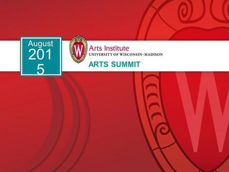 ARTS SUMMIT August 201 5. How far have we come? Where are we going?