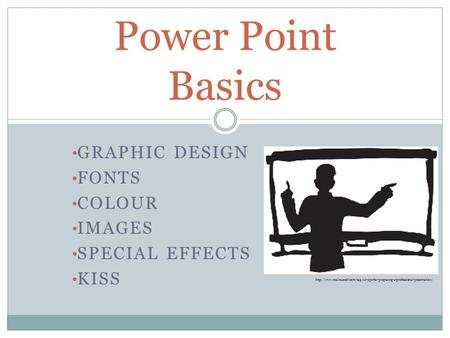 GRAPHIC DESIGN FONTS COLOUR IMAGES SPECIAL EFFECTS KISS Power Point Basics