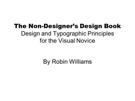 The Non-Designer's Design Book Design and Typographic Principles for the Visual Novice By Robin Williams.