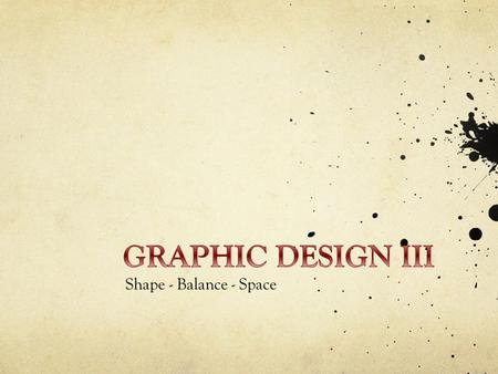 Shape - Balance - Space. Visual Language Size & Weight Placement.