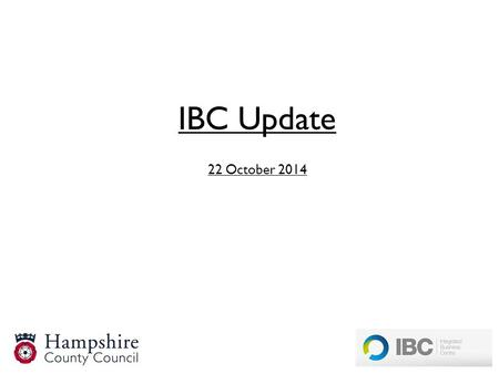 IBC Update 22 October 2014. IBC launched on 1 st July which was major system and process re-design The implementation was a very large-scale necessary.