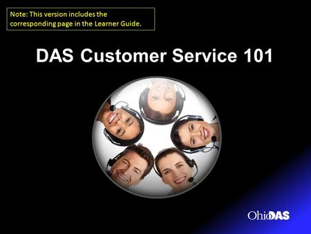 DAS Customer Service 101 Note: This version includes the corresponding page in the Learner Guide.