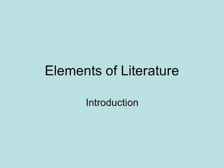 Elements of Literature Introduction Setting Time and place of the action View the following picture. What can you tell about the story just from studying.