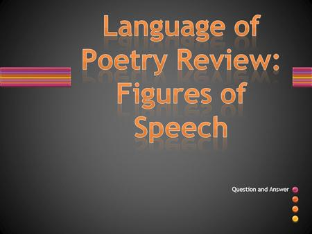 Question and Answer. TRUE or FALSE? Poetry is the only genre of literature that uses figures of speech.