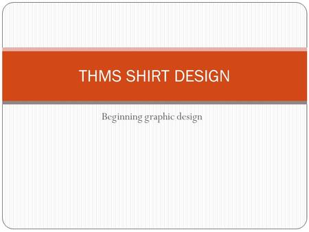 Beginning graphic design THMS SHIRT DESIGN. Research……. What kind of apparel are teenagers buying? Who is your target market? What kind of shirt will.