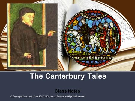 The Canterbury Tales Class Notes © Copyright Academic Year 2007-2008, by M. Baltsas. All Rights Reserved.