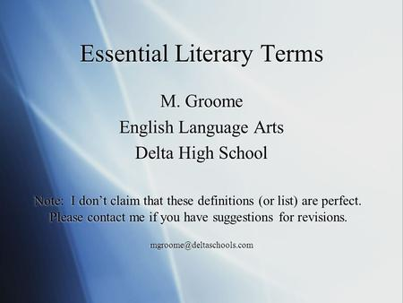 Essential Literary Terms M. Groome English Language Arts Delta High School Note: I don't claim that these definitions (or list) are perfect. Please contact.