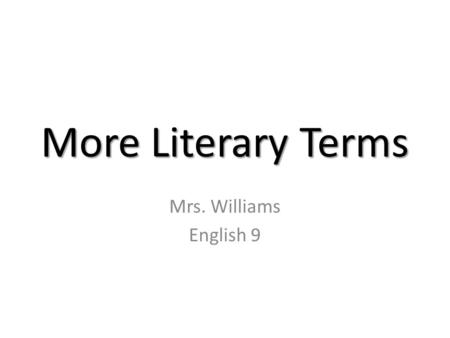 More Literary Terms Mrs. Williams English 9. Paradox- A statement or situation containing apparently contradictory or incompatible elements but expresses.
