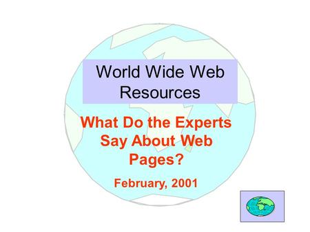 World Wide Web Resources What Do the Experts Say About Web Pages? February, 2001.