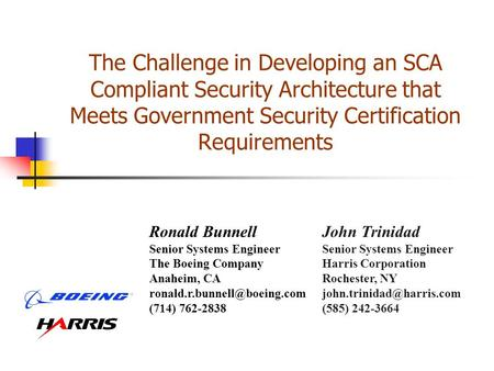 John Trinidad Senior Systems Engineer Harris Corporation Rochester, NY (585) 242-3664 The Challenge in Developing an SCA Compliant.