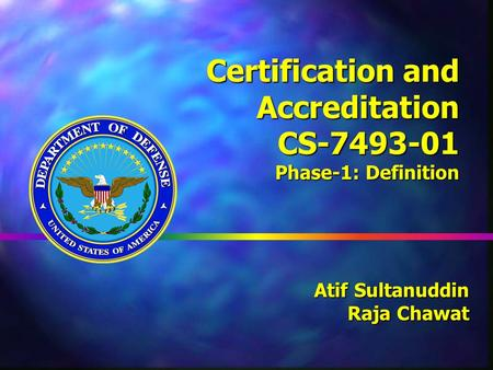Certification and Accreditation CS-7493-01 Phase-1: Definition Atif Sultanuddin Raja Chawat Raja Chawat.