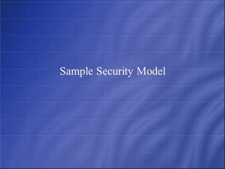 Sample Security Model. Security Model Secure: Identity management & Authentication Filtering and Stateful Inspection Encryption and VPN's Monitor: Intrusion.