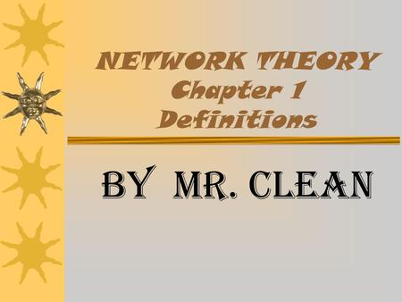 NETWORK THEORY Chapter 1 Definitions BY Mr. Clean.