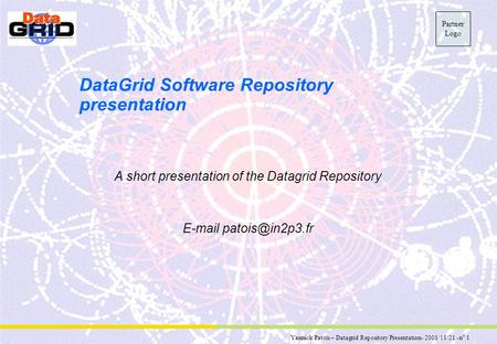 Yannick Patois – Datagrid Repository Presentation- 2001/11/21 - n° 1 Partner Logo DataGrid Software Repository presentation A short presentation of the.