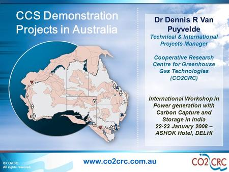 © CO2CRC. All rights reserved. Dr Dennis R Van Puyvelde Technical & International Projects Manager Cooperative Research Centre for Greenhouse Gas Technologies.