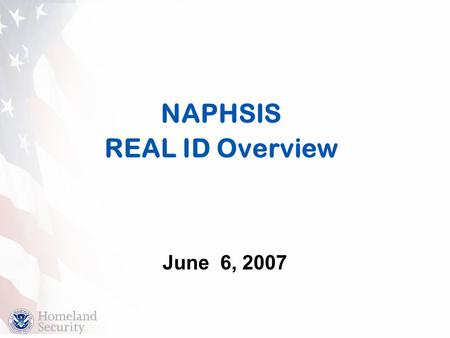 NAPHSIS REAL ID Overview June 6, 2007 In support of this key requirement,