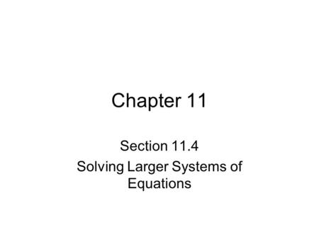Chapter 11 Section 11.4 Solving Larger Systems of Equations.