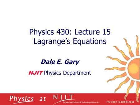 Physics 430: Lecture 15 Lagrange's Equations Dale E. Gary NJIT Physics Department.