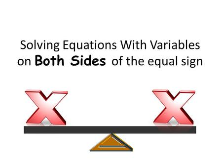 Solving Equations With Variables on Both Sides of the equal sign.