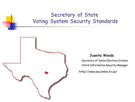 Secretary of State Voting System Security Standards  Juanita Woods Secretary of State Elections Division HAVA Information Security.