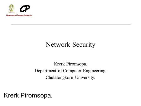 Krerk Piromsopa. Network Security Krerk Piromsopa. Department of Computer Engineering. Chulalongkorn University.