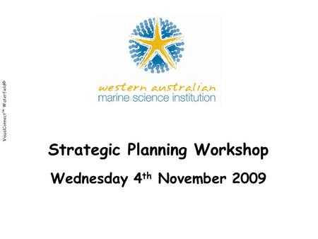 VisualConnect™ Waterfield© Strategic Planning Workshop Wednesday 4 th November 2009.
