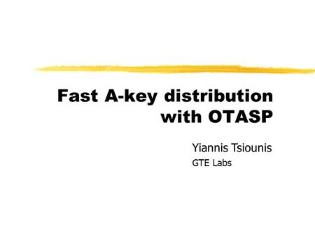 Fast A-key distribution with OTASP Copyright, 1996 © Dale Carnegie & Associates, Inc. Yiannis Tsiounis GTE Labs.