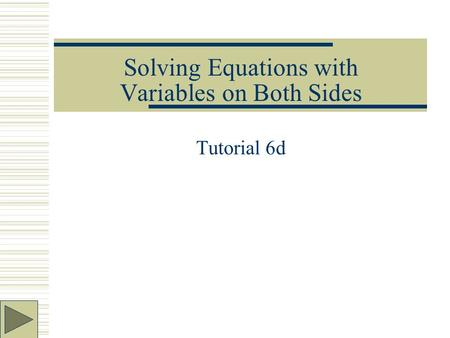 Solving Equations with Variables on Both Sides Tutorial 6d.