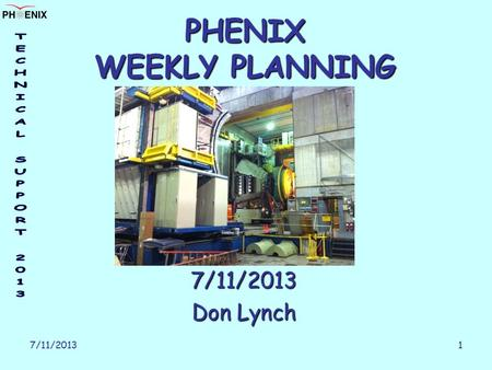 7/11/2013 1 PHENIX WEEKLY PLANNING 7/11/2013 Don Lynch.