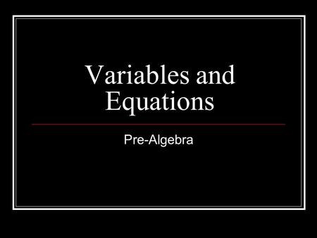 Variables and Equations Pre-Algebra. Learning Objective I can solve equations with variables.