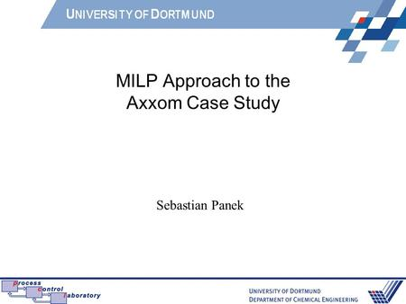 MILP Approach to the Axxom Case Study Sebastian Panek.