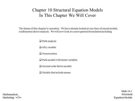 Slide 10.1 Structural Equation Models MathematicalMarketing Chapter 10 Structural Equation Models In This Chapter We Will Cover The theme of this chapter.