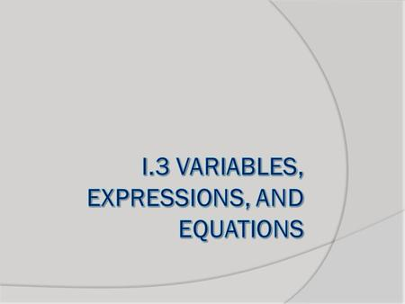I.3 Variables, expressions, and equations Objective Essential Question Key Vocab  To translate words into algebraic expressions and equations  In what.
