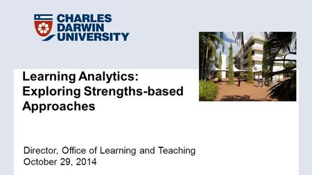 Director, Office of Learning and Teaching October 29, 2014 Learning Analytics: Exploring Strengths-based Approaches.