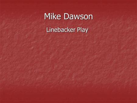 Mike Dawson Linebacker Play Linebacker Play. THE PHILOSOPHY This is the hardest working unit on the football team and the heart and soul of the defense.