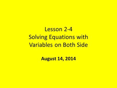 Lesson 2-4 Solving Equations with Variables on Both Side August 14, 2014.