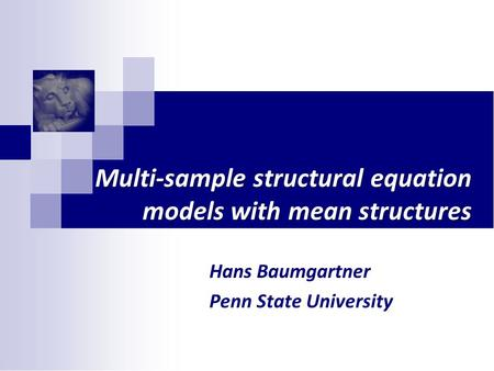 Multi-sample structural equation models with mean structures Hans Baumgartner Penn State University.
