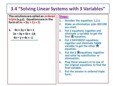 "3.4 ""Solving Linear Systems with 3 Variables"" The solutions are called an ordered triple (x,y,z). Equations are in the form of Ax + By + Cz = D. 1.4x +"