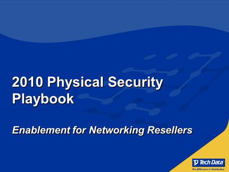 2010 Physical Security Playbook Enablement for Networking Resellers.